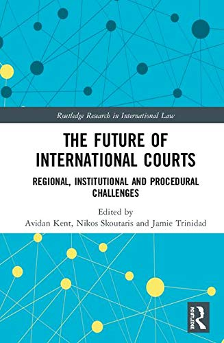 The Future of International Courts: Regional, Institutional and Procedural Challenges (Routledge Research in International Law)
