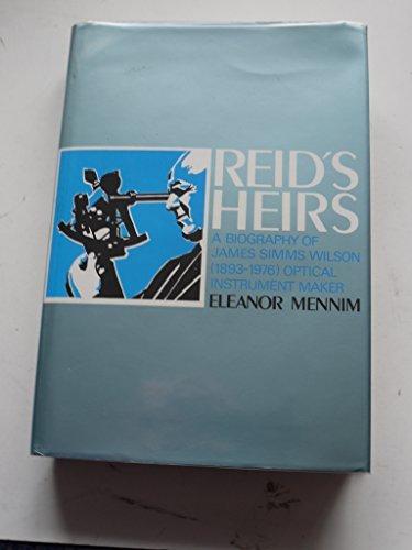 Reid's Heirs: Biography of James Simms Wilson, 1893-1976, Optical Instrument Maker by Eleanor Mennim (1990-03-06)