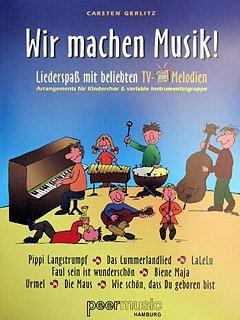 WIR MACHEN MUSIK - LIEDERSPASS MIT BELIEBTEN - arrangiert für Kinderchor - Instrumental-Ausgabe [Noten / Sheetmusic] Komponist: GERLITZ CARSTEN