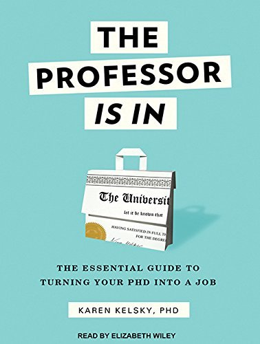 The Professor Is In: The Essential Guide To Turning Your Ph.D. Into a Job by Karen Kelsky (2015-10-20)