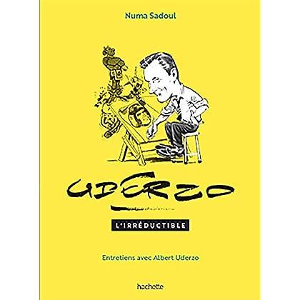 Uderzo : L'irréductible. Entretiens avec Albert Uderzo