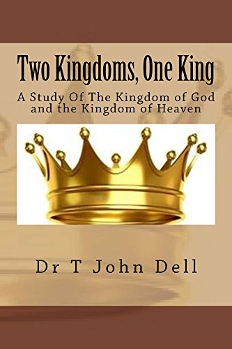 Two Kingdoms, One King: A Study of The Kingdom of Heaven and the Kingdom of God di Dr. T. John Dell