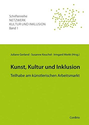 Kunst, Kultur und Inklusion: Teilhabe am künstlerischen Arbeitsmarkt (Schriftenreihe Netzwerk Kultur und Inklusion)