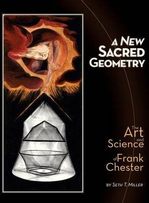 [(A New Sacred Geometry : The Art and Science of Frank Chester)] [By (author) Seth T Miller ] published on (January, 2013)