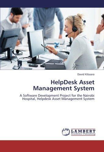 HelpDesk Asset Management System: A Software Development Project for the Nairobi Hospital, Helpdesk Asset Management System by David Kibaara (2012-11-01)