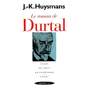 Le roman de Durtal : Là-Bas, En Route, La Cathédrale, L'Oblat
