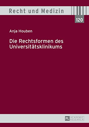 Die Rechtsformen des Universitaetsklinikums (Recht und Medizin 120)