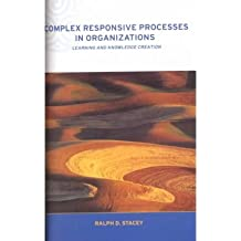[(Complex Responsive Processes in Organizations: Learning and Knowledge Creation)] [Author: Ralph D. Stacey] published on (April, 2001)