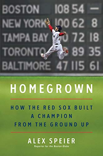 Homegrown: How the Red Sox Built a Champion from the Ground Up (English Edition)
