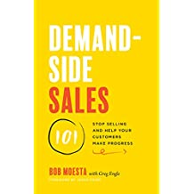 Demand-Side Sales 101: Stop Selling and Help Your Customers Make Progress (English Edition)