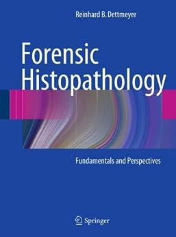 Forensic Histopathology: Fundamentals And Perspectives por Reinhard B. Dettmeyer