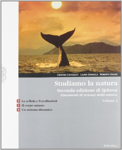 Studiamo la natura. Lineamenti di scienze della natura. Vol. D-E-B. Con espansione online. Per le Scuole superiori: 2