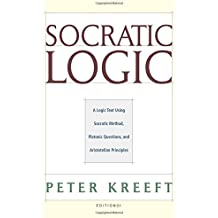Socratic Logic: Edition 3.1: A Logic Text Using Socratic Method, Platonic Questions, & Aristotelian Principles