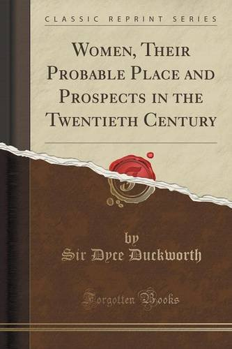 Women, Their Probable Place and Prospects in the Twentieth Century (Classic Reprint)
