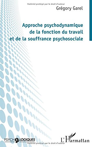 Approche psychodynamique de la fonction du travail et de la souffrance psychosociale par Grégory Garel