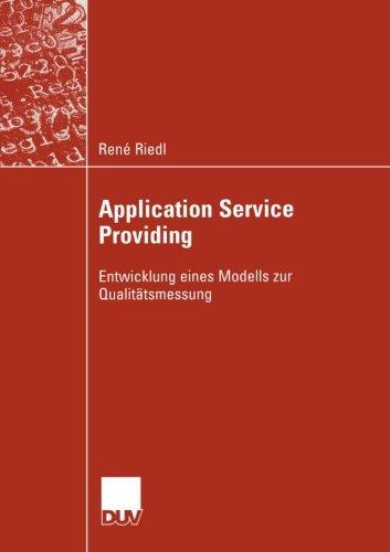 Application Service Providing: Entwicklung eines Modells zur Qualitätsmessung (Wirtschaftsinformatik) (German Edition)