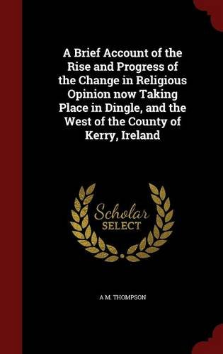 A Brief Account of the Rise and Progress of the Change in Religious Opinion now Taking Place in Dingle, and the West of the County of Kerry, Ireland