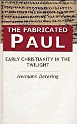 The Fabricated Paul. Early Christianity In The Twilight. (English Edition)