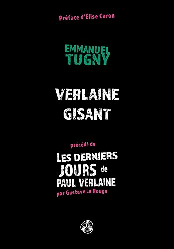 """Verlaine gisant: précédé de """"Les derniers jours de Paul Verlaine"""" (CORPS) (French Edition)"""