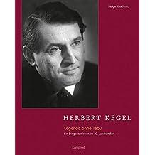Herbert Kegel: Legende ohne Tabu - Ein Dirigentenleben im 20. Jahrhundert