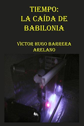 TIEMPO: LA CAÍDA DE BABILONIA por Victor Hugo Barrera Arellano