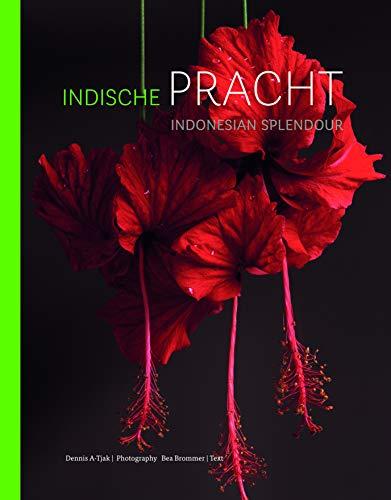 Indonesian Splendour / Indische Pracht: Four Centuries of Fascination for the Flora of Indonesia / Vier Eeuwen Fascinatie Voor De Flora Van Indonesie