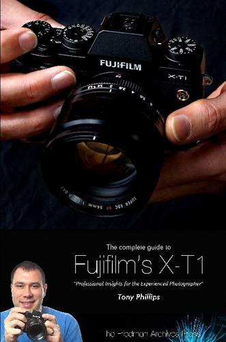 The Complete Guide to Fujifilm's X-T1 Camera (B&W Edition)