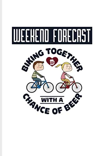 Weekend Forecast Biking Together With A Chance Of Beer: Biking And Cycling Undated Planner   Weekly & Monthly No Year Pocket Calendar   Medium 6x9 Softcover   For Cyclists & Biking Couple Fans