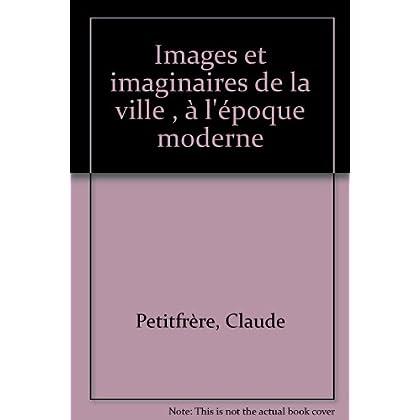 Images et imaginaires de la ville , à l'époque moderne