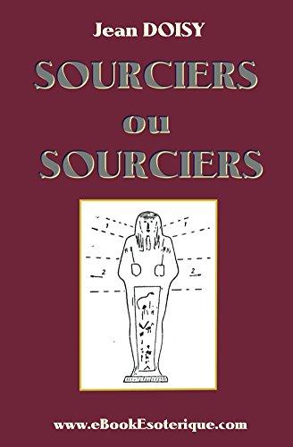 Sourciers ou Sorciers ?: Leurs conseils, leurs decouvertes, leurs secrets. par Jean Doisy
