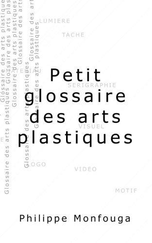 Petit glossaire des arts plastiques by M Philippe Monfouga (2013-07-19)