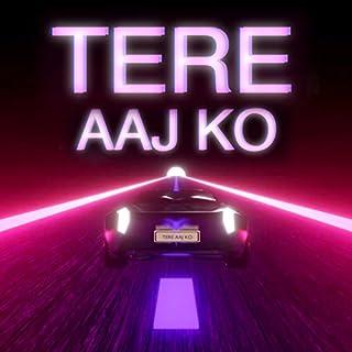 Tere Aaj Ko