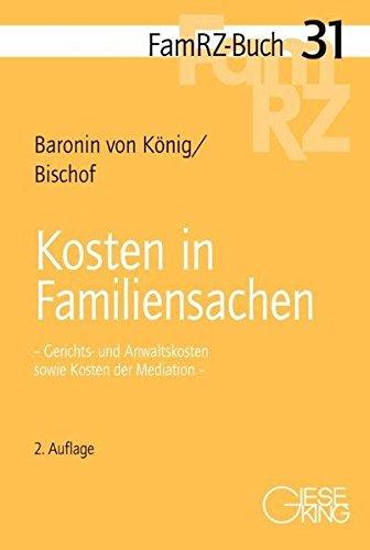 Kosten in Familiensachen: Gerichts-und Anwaltskosten sowie Kosten der Mediation (FamRZ-Buch)