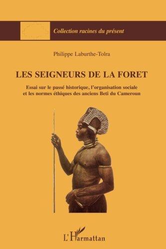 Les seigneurs de la forêt : Essai sur le passé historique, l'organisation sociale et les normes éthiques des anciens Beti du Cameroun