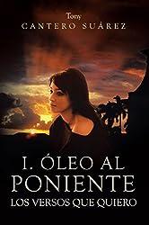 I. Óleo Al Poniente: Los Versos Que Quiero (Spanish Edition)
