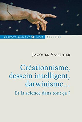 Créationnisme, dessein intelligent, darwinisme...: Et la science dans tout ça ?