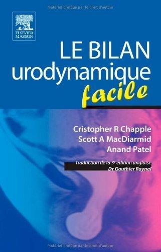 Le bilan urodynamique facile de Cristopher R Chapple (9 fvrier 2011) Broch