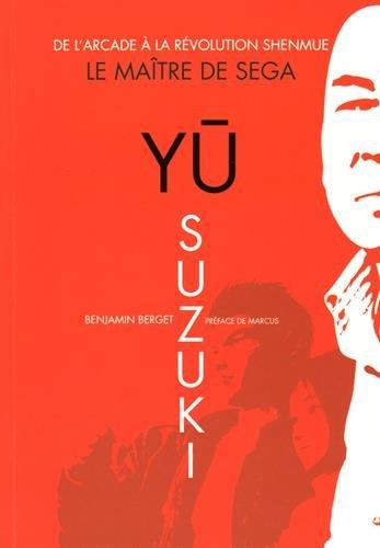 Yu Suzuki - Le Maître de Sega: De l'arcade à la révolution Shenmue.