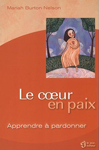 LE COEUR EN PAIX - APPRENDRE A PARDONNER par Collectif