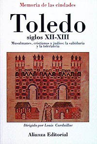 Toledo, Siglos Xii Y Xiii: Musulmanes, Cristianos Y Judíos: La Sabiduría Y La Tolerancia