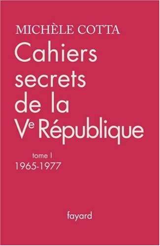 Cahiers secrets de la Ve République : Tome 1, 1965-1977