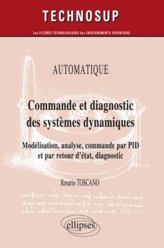 Commande et diagnostic des systèmes dynamiques - Modélisation, analyse, commande par PID et par retour d'état, diagnostic. par Rosario Toscano