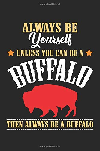 Always Be Yourself Unless you can be a Buffalo Then Always be a Buffalo: Bison Spirit Animal Dot Grid Journal, Diary, Notebook 6 x 9 inches with 120 Pages -