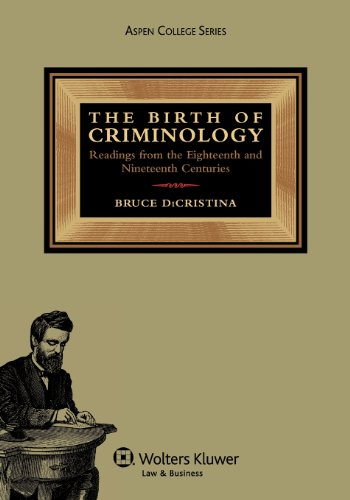 The Birth of Criminology: Readings from the Eighteenth and Nineteenth Centuries (Aspen College)