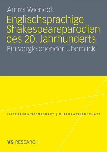 Englischsprachige Shakespeareparodien Des 20. Jahrhunderts: Ein vergleichender Überblick (Literaturwissenschaft / Kulturwissenschaft) (German Edition)