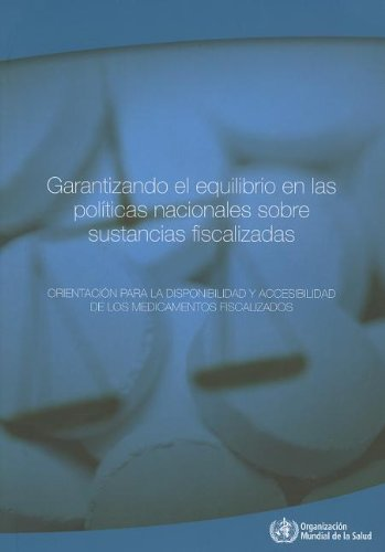 Garantizando el equilibrio en las políticas nacionales sobre sustancias fiscalizadas/Ensuring a balance in national policies on controlled and accessibility of Controlled Medications por World Health Organization