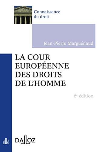 La Cour européenne des droits de l'Homme - 6e éd.: Connaissance du droit