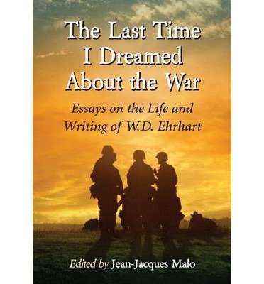 -the-last-time-i-dreamed-about-the-war-essays-on-the-life-and-writing-of-wd-ehrhart-new-by-malo-jean
