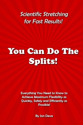 You Can Do The Splits! Scientific Stretching for Fast Results!: Everything You Need to Know to Achieve Maximum Flexibility as Quickly, Safely and Efficiently as Possible! (Volume 1) by Jon Deva (2015-09-19) par Jon Deva
