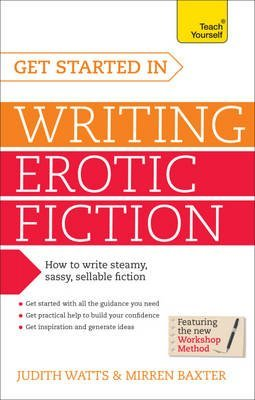 [(Get Started in Writing Erotic Fiction: Teach Yourself)] [By (author) Judith Watts ] published on (December, 2014)